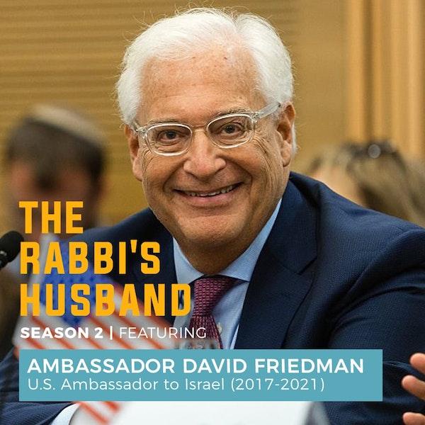Ambassador David Friedman – A Stiff-Necked People S2 E4 Image
