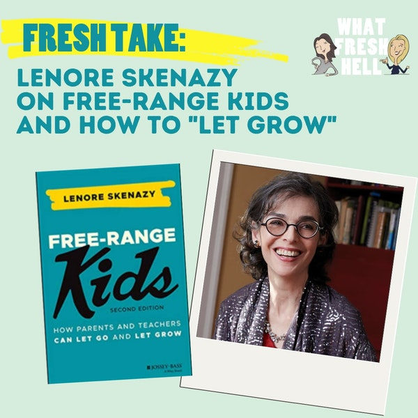 """Fresh Take: Lenore Skenazy on Free-Range Kids and How To """"Let Grow"""""""