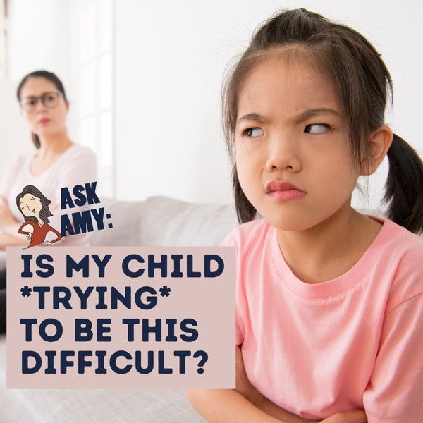 Ask Amy- Is My Kid *Trying* To Be This Difficult? Image