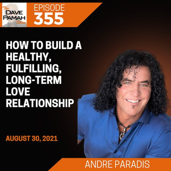 How to build a healthy, fulfilling, long-term love relationship with Andre Paradis