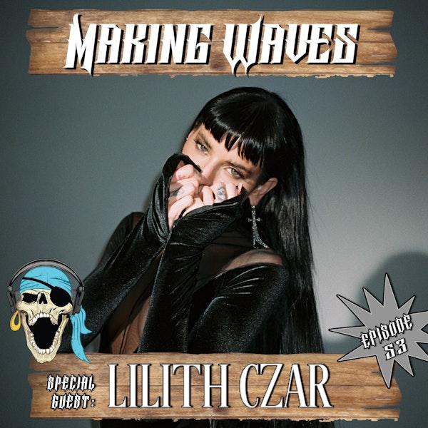 Ep. 53 Lilith Czar Makes Waves!