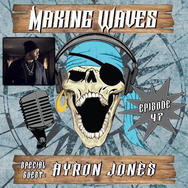 Ep. 47 Making Waves with Ayron Jones!