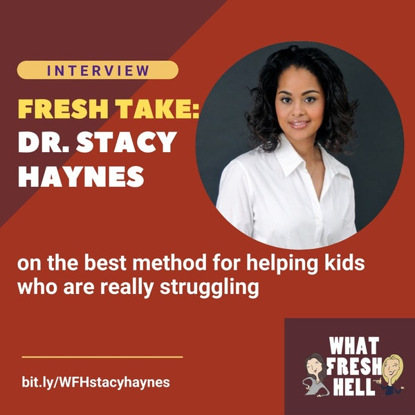 Fresh Take: Dr. Stacy Haynes on the Best Method to Help Kids Who Struggle Image