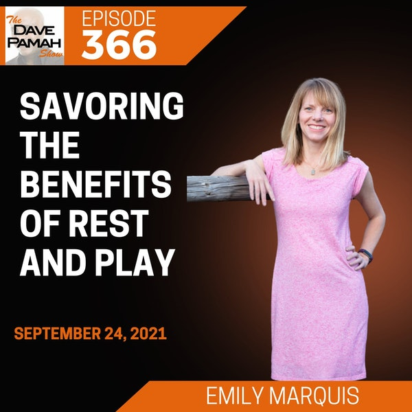 Savoring the Benefits of Rest and Play with Emily Marquis