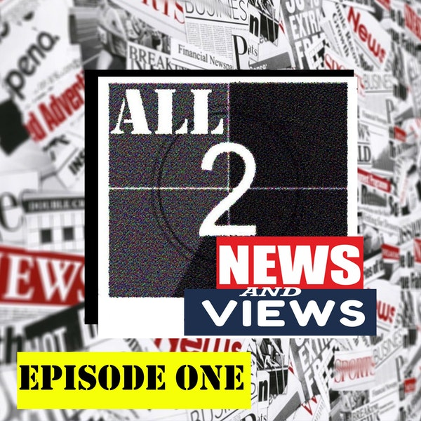ALL2 NEWS AND VIEWS EPISODE ONE Image