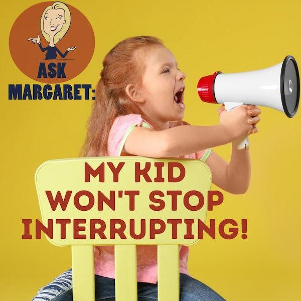Ask Margaret - My Kid Won't Stop Interrupting! Image