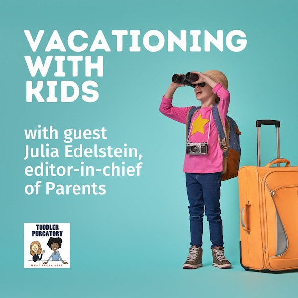 Vacationing With Little Kids (with guest Julia Edelstein of Parents Magazine)