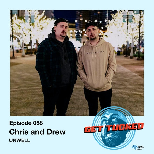 Ep. 58 feat. Chris & Drew of UNWELL