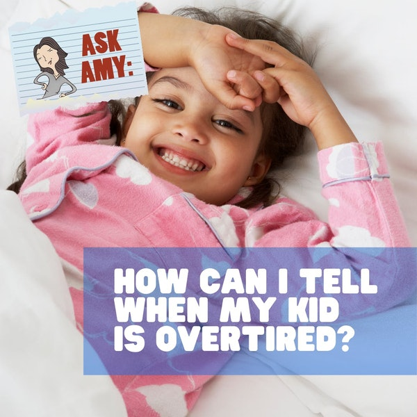 Ask Amy - How Can I Tell When My Kid Is Overtired? Image