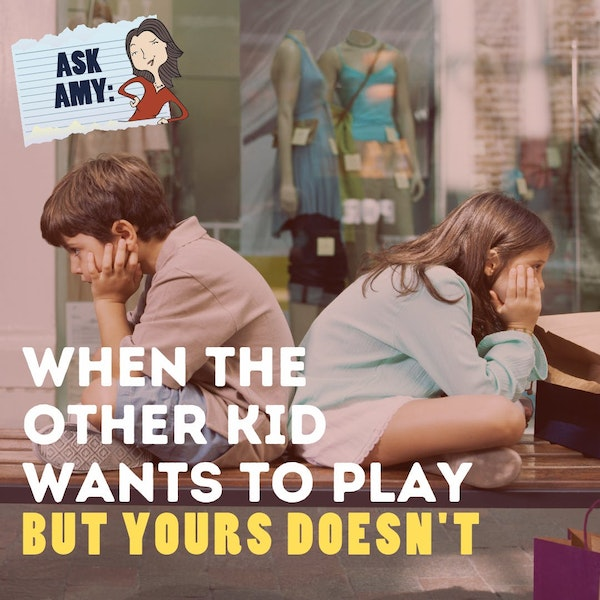 Ask Amy- When The Other Kid Wants To Play But Yours Doesn't