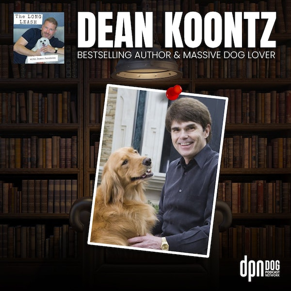 Dean Koontz: Best-Selling Author and Massive Dog Lover | The Long Leash #20
