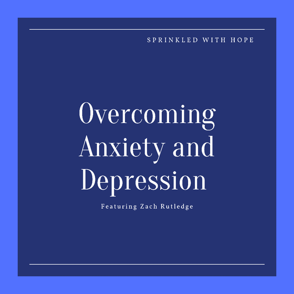 105- Coping with Anxiety and Depression with Zach Rutledge