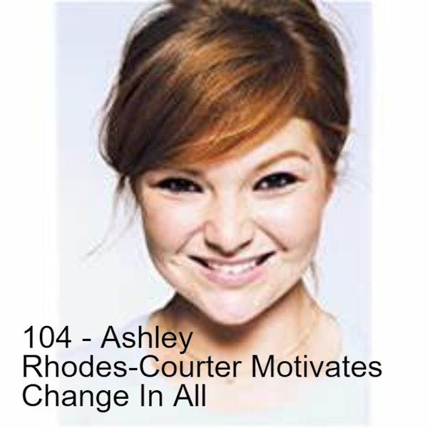 104 - Ashley Rhodes-Courter Motivates Change In All