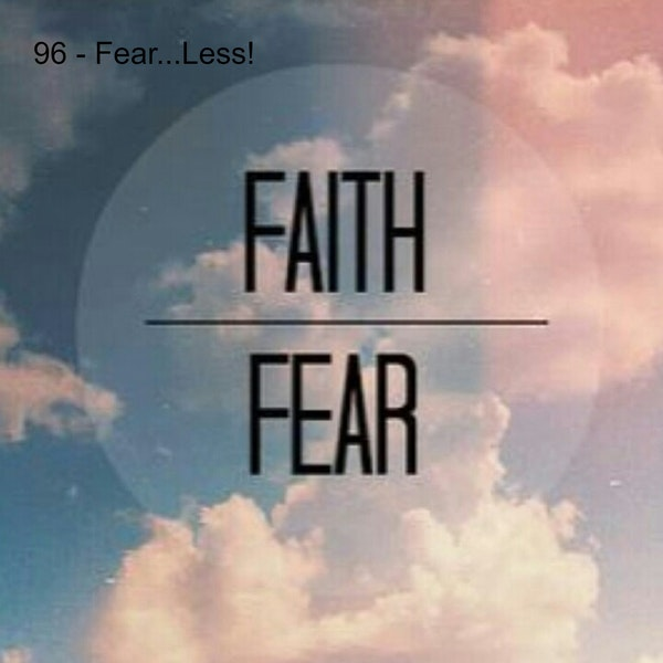 96 - Fear...Less!