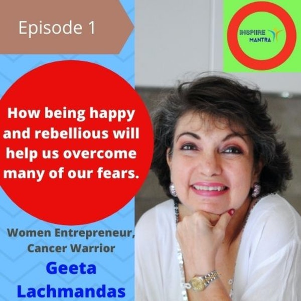 How being happy and rebellious will help us overcome many of our fears. - Interview with Women Entrepreneur, Cancer Warrior, and Chef Geeta Lachmandas Image