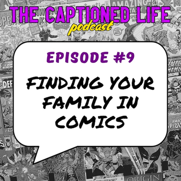 #9 Finding Your Family In Comics
