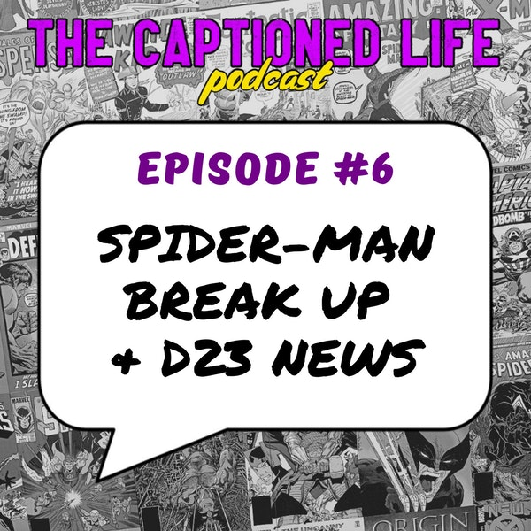 #6 Spider-Man Break Up And D23 News