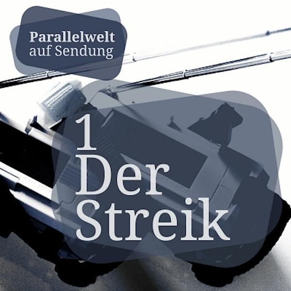 Parallelwelt auf Sendung -1-  Der Streik