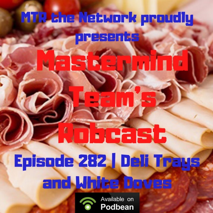 Mastermind Team's Robcast - Deli Trays and White Doves