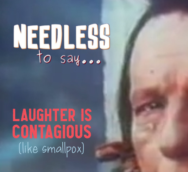 Laughter is Contagious (Like Smallpox) Image