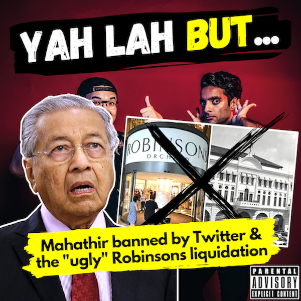 YLB #102 - Why Mahathir's Tweet got banned & the ugly reality of Robinson's liquidation