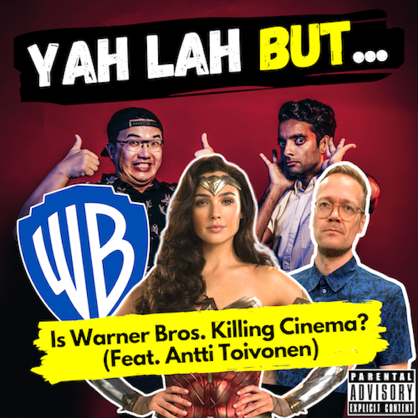YLB #112 - Is Warners Bros killing the cinema industry? Feat Antti Toivonen, co-writer of Tiong Bahru Social Club