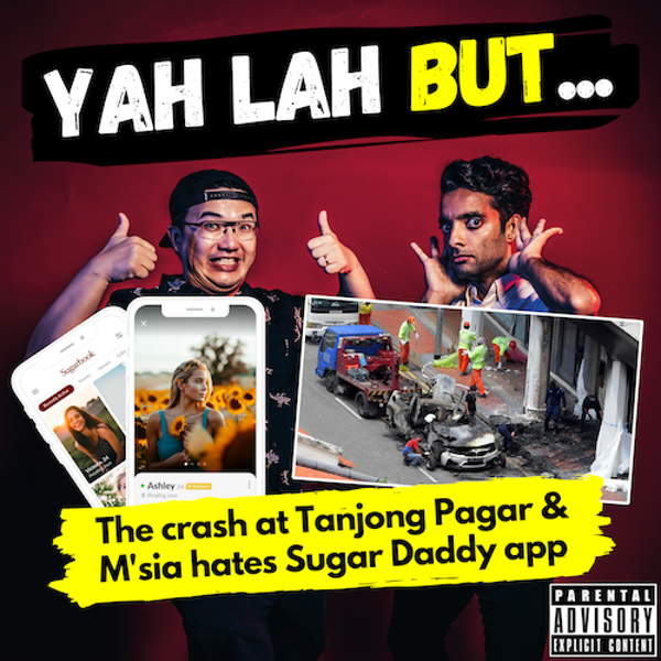YLB #129 - The consequences of the horrible car crash at Tanjong Pagar & the Malaysian Govt wants to stop sugar daddies