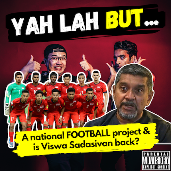 YLB #137 - The Govt's project to unite S'poreans through football & is Viswa Sadasivan talking about casual racism?