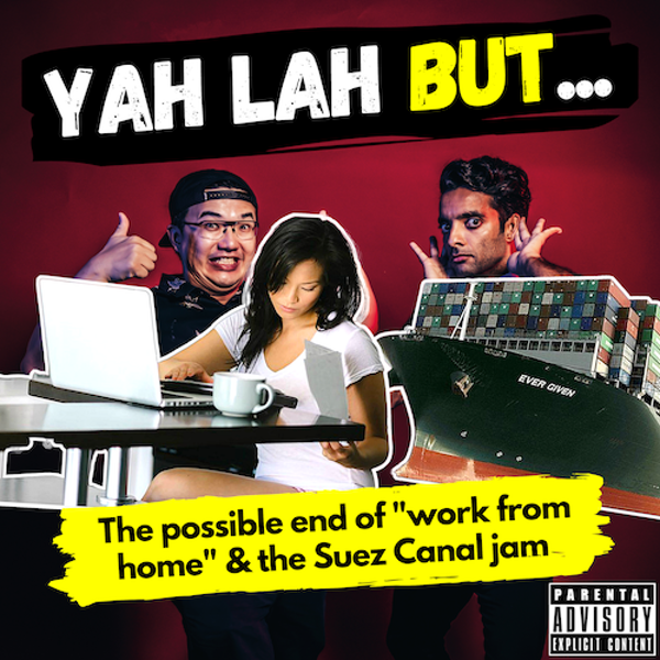 """YLB #144 - Is this the end of """"work from home"""" in SG & the Suez Canal gets jammed up"""