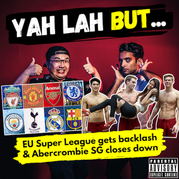 """YLB #151 - Europe's biggest football clubs piss fans off with proposed """"super league"""" & Abercrombie closes in SG"""
