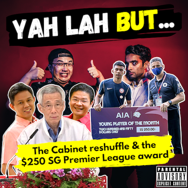 YLB #153 - What the Cabinet reshuffle means & the $250 SG Premier League for Young Player of the Month