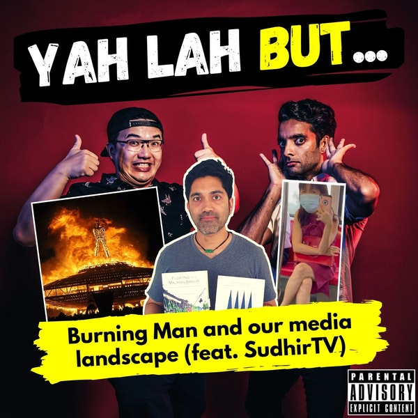 YLB #154 - SudhirTV on Burning Man, the SG Media Landscape and Chinese Privilege