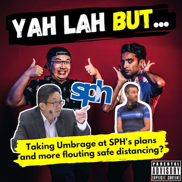 """YLB #157 - Taking """"umbrage"""" at Khaw BW's role at SPH & the foreigner who didn't want to wear a mask"""