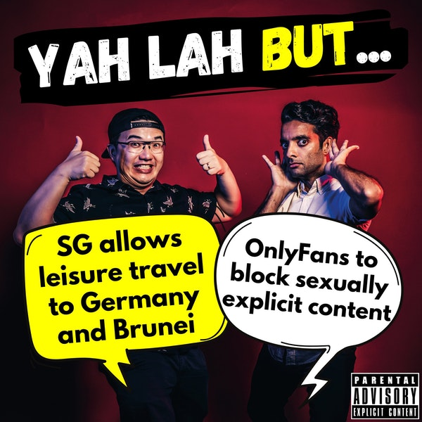 #197 - Singapore opens up to Germany and Brunei & OnlyFans bans sexually explicit content