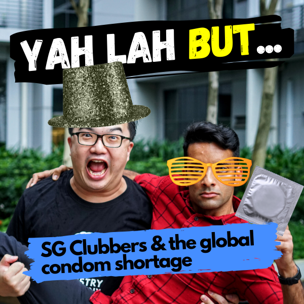 YLB #42 - SG clubbers get slammed for partying amidst Covid-19, but are they wrong? And the upcoming condom shortage the world needs to prep for