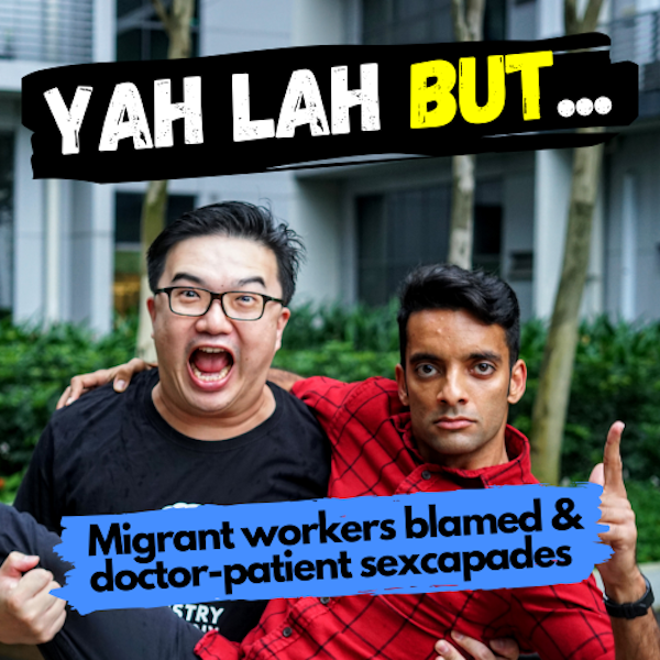YLB #46 - Are migrant workers to blame for COVID19 spikes & the doctors who had sex with their patients