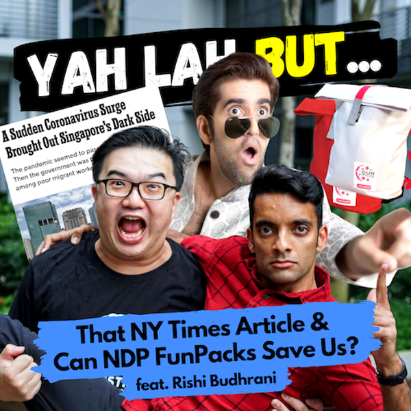 YLB #55 (feat. Rishi B) - A NY Times article pisses off S'poreans & do we need NDP funpacks more than we think?