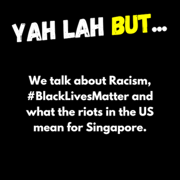 YLB #57 - What the #BlackLivesMatter protests mean for SG & is the SAF Safety Stoppage Card a good thing?