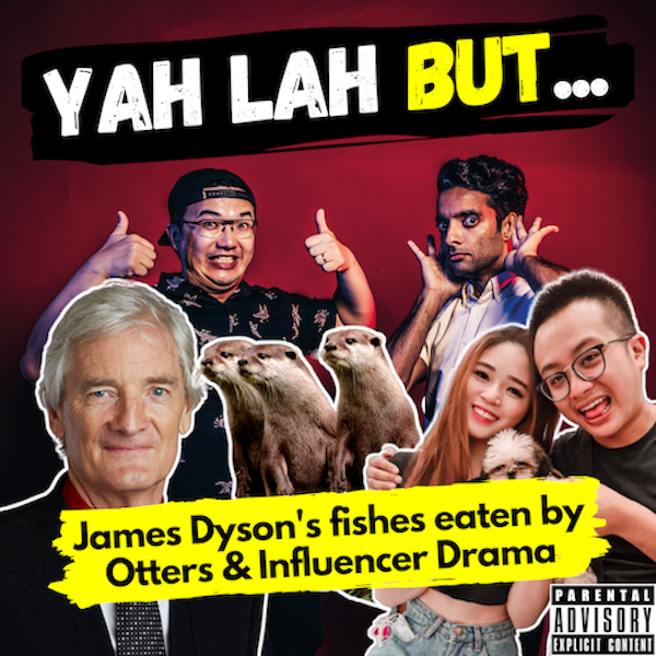 YLB #93 - SG Otters eat James Dyson's fishes and is N.O.C.'s Ryan Tan's dating another influencer?