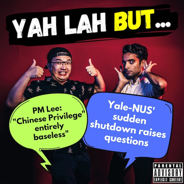 """#200 - PM Lee says Chinese Privilege is """"entirely baseless"""" & Yale-NUS announces shock closure"""