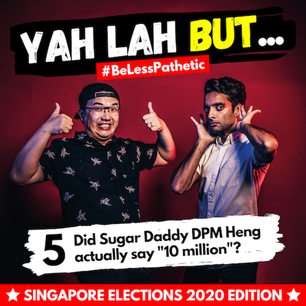 "YLB x GE2020 #5 - Did Sugar Daddy DPM Heng actually say ""10 million""?"