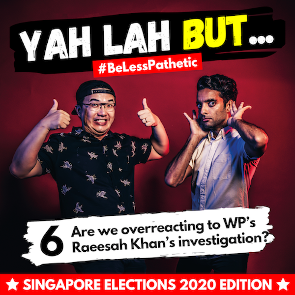 YLB x GE2020 #6 - Are people overreacting to WP's Raeesah Khan's investigation?