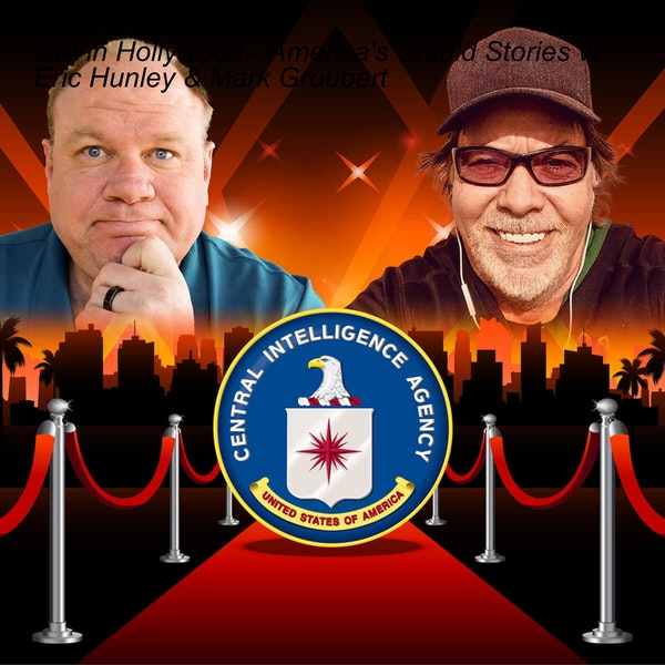 CIA in Hollywood - America's Untold Stories w/ Eric Hunley & Mark Groubert