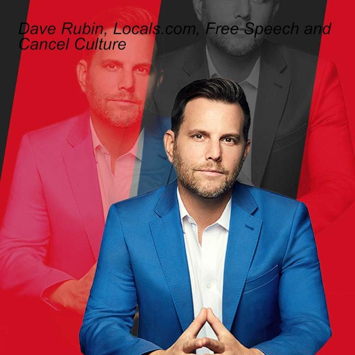 Dave Rubin, Locals.com, Free Speech and Cancel Culture