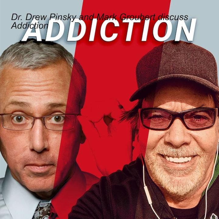 Dr. Drew Pinsky and Mark Groubert discuss Addiction