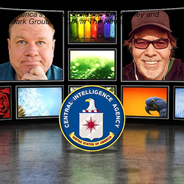 America's Untold Stories w/ Eric Hunley and Mark Groubert - CIA in The News