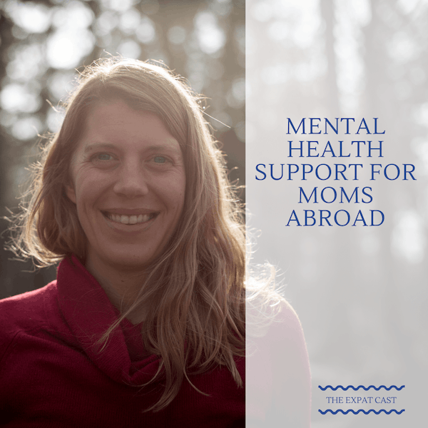 Mental Health Support for Moms Abroad with Johanna from Afloat