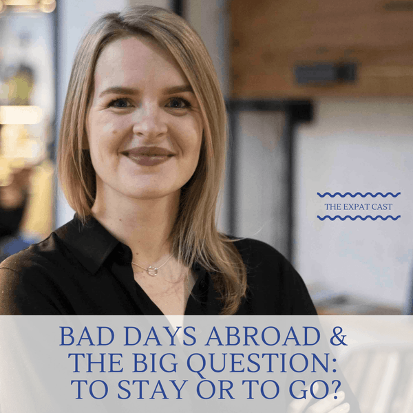 Bad Days Abroad and the Big Question: To Stay or To Go?