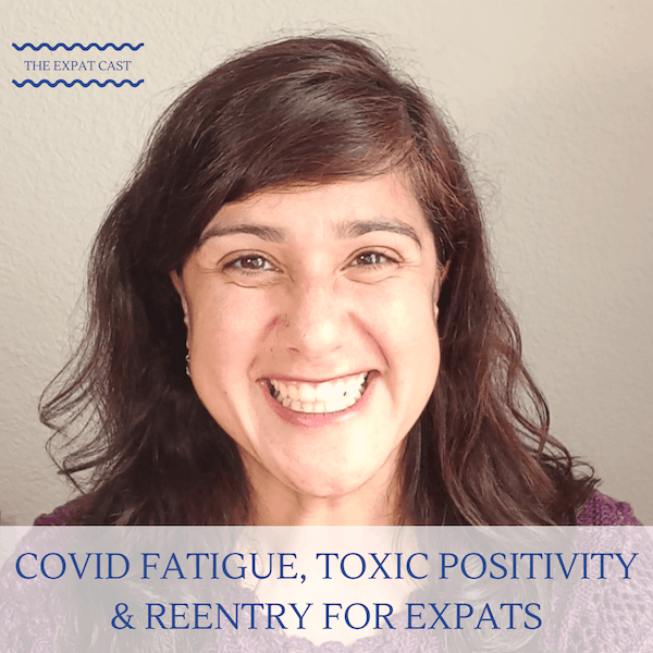 Covid Fatigue, Toxic Positivity, & Reentry for Expats with Gabriela
