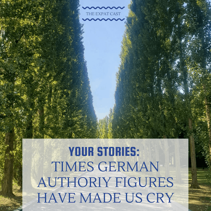 Your Stories: Times German Authority Figures Made Us Cry